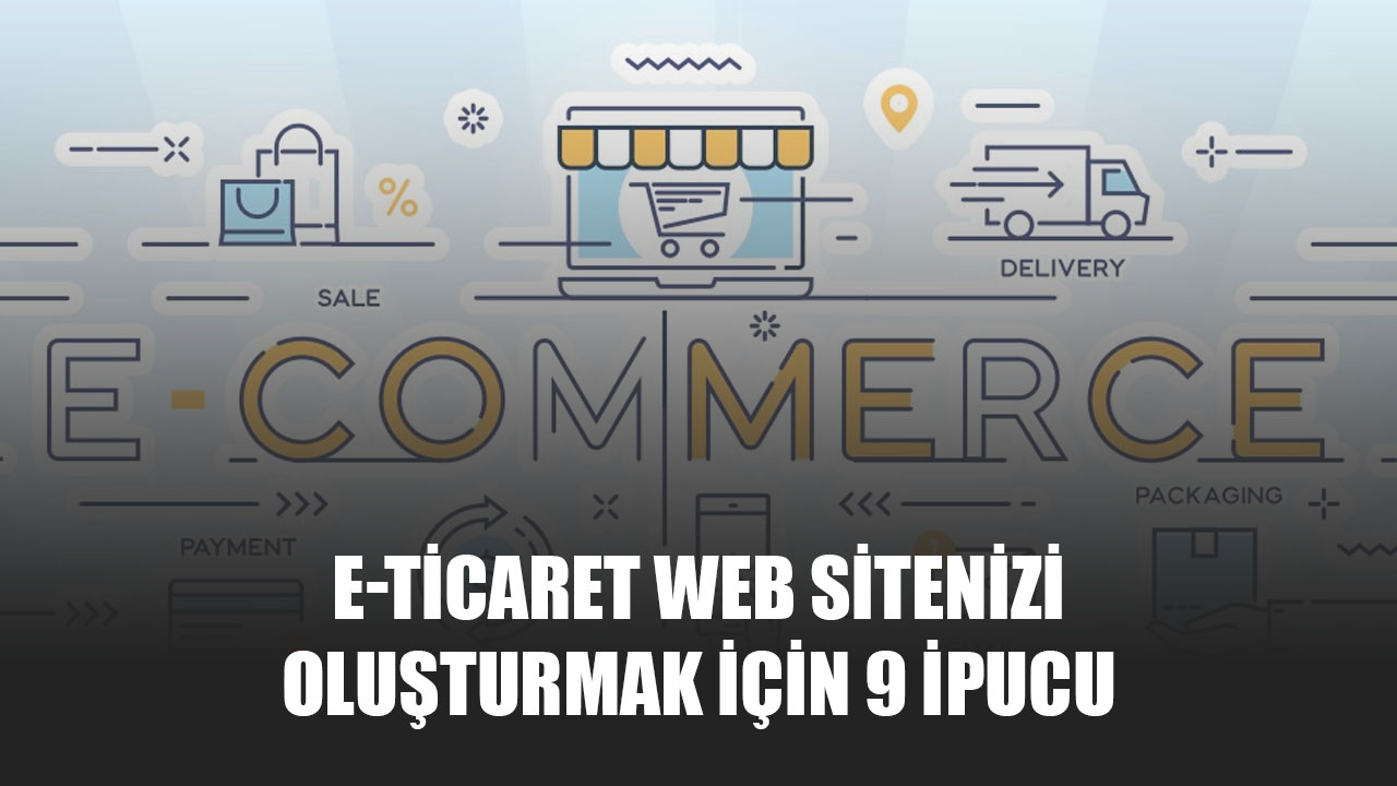 E-Ticaret Web Sitenizi Oluşturmak İçin 9 İpucu