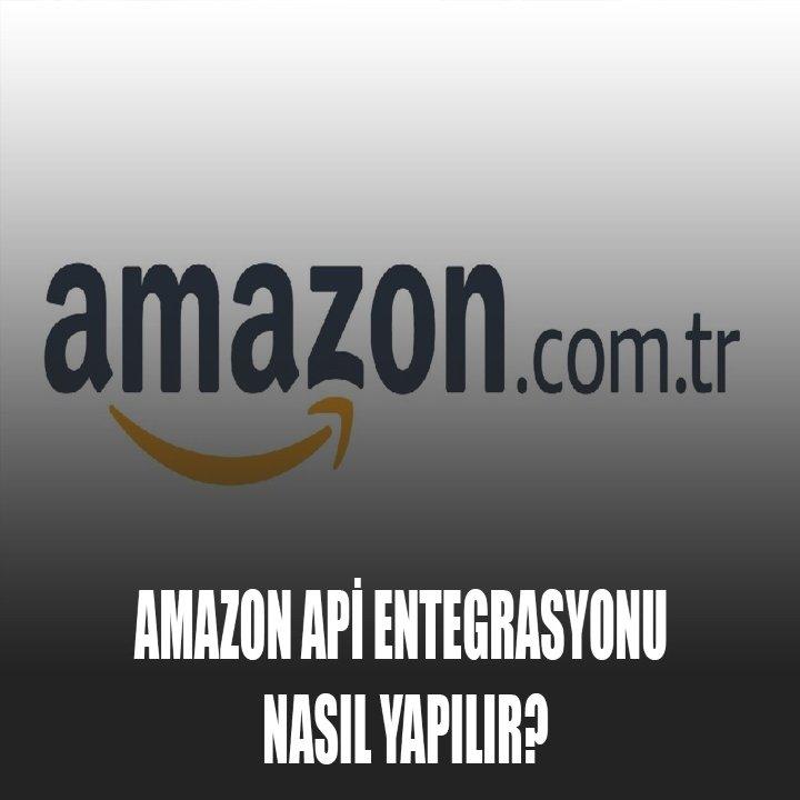 Amazon Api Entegrasyonu Nasıl Yapılır?